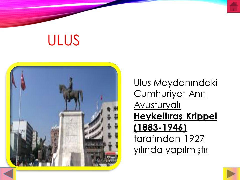 ulus Ulus Meydanındaki Cumhuriyet Anıtı Avusturyalı Heykeltıraş Krippel (1883-1946) tarafından 1927 yılında yapılmıştır.