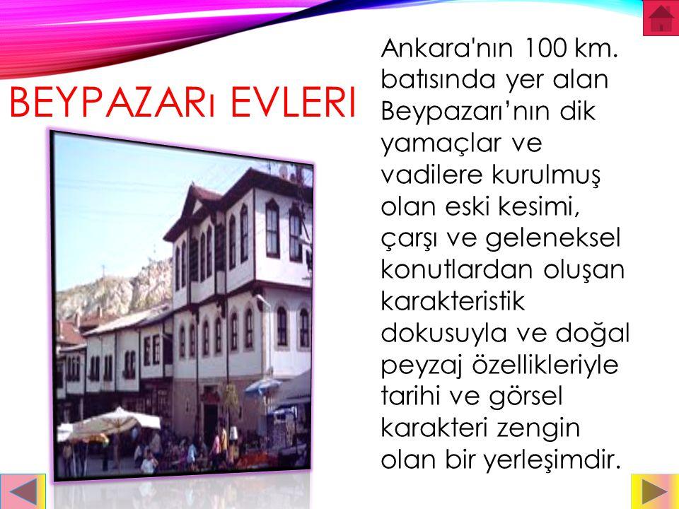 Ankara nın 100 km. batısında yer alan Beypazarı'nın dik yamaçlar ve vadilere kurulmuş olan eski kesimi, çarşı ve geleneksel konutlardan oluşan karakteristik dokusuyla ve doğal peyzaj özellikleriyle tarihi ve görsel karakteri zengin olan bir yerleşimdir.