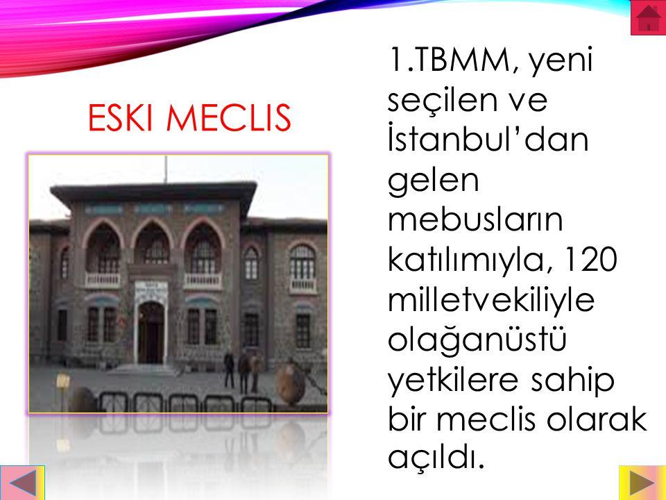 1.TBMM, yeni seçilen ve İstanbul'dan gelen mebusların katılımıyla, 120 milletvekiliyle olağanüstü yetkilere sahip bir meclis olarak açıldı.