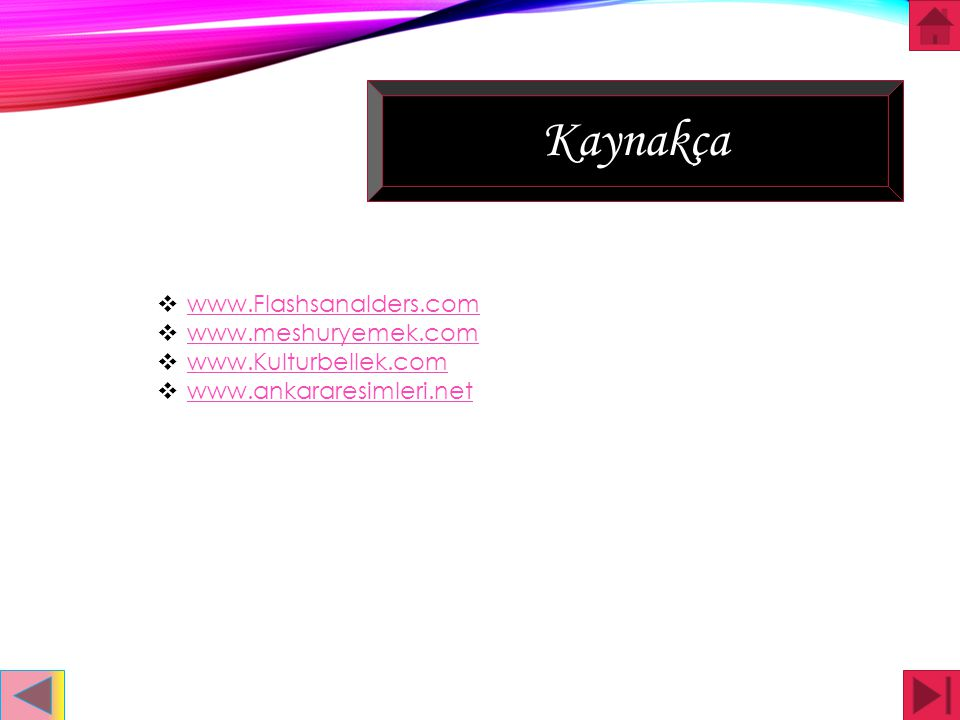 Kaynakça www.Flashsanalders.com www.meshuryemek.com