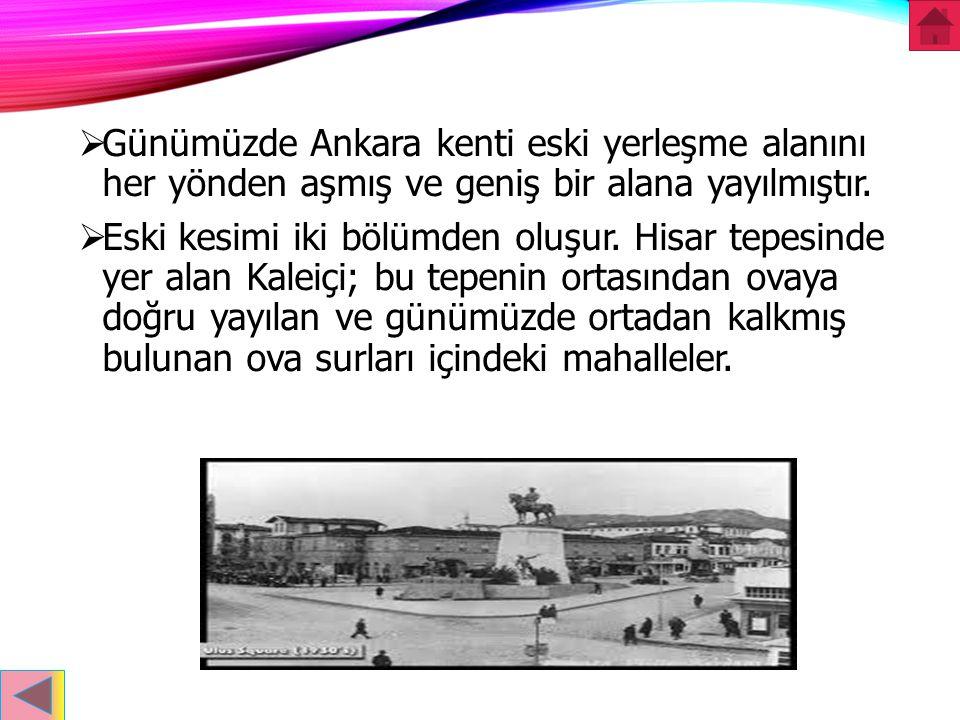Günümüzde Ankara kenti eski yerleşme alanını her yönden aşmış ve geniş bir alana yayılmıştır.