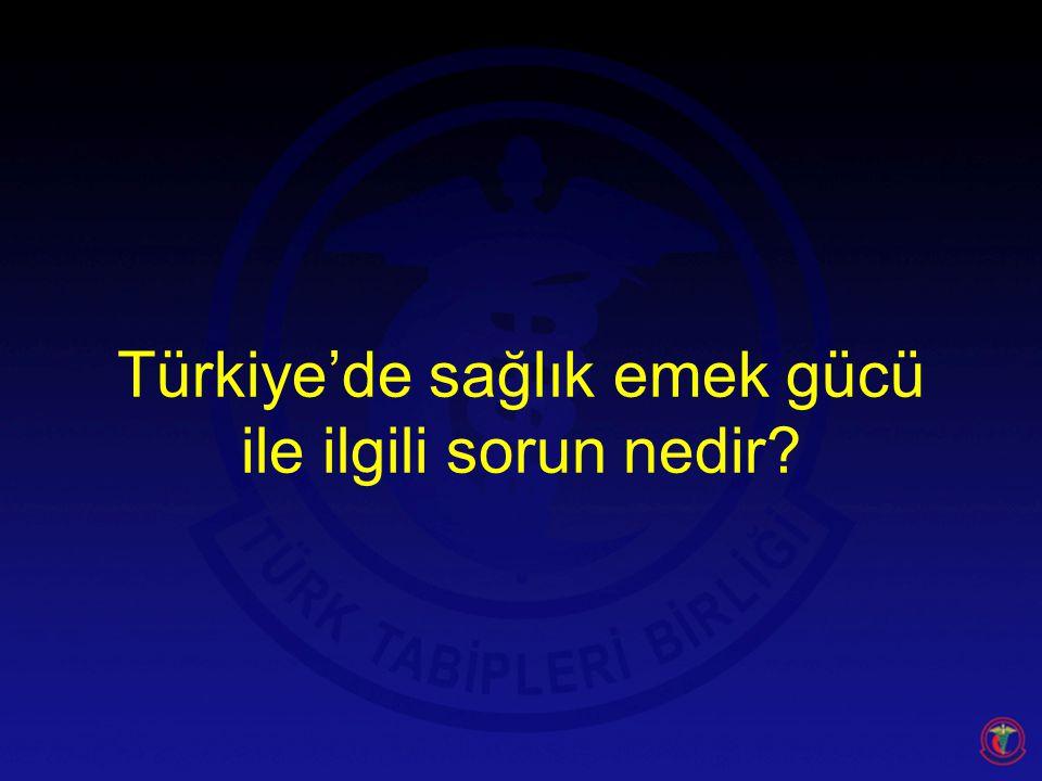 Türkiye'de sağlık emek gücü ile ilgili sorun nedir