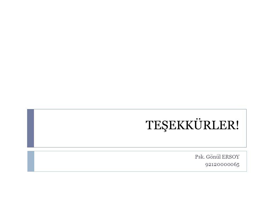 TEŞEKKÜRLER! Psk. Gönül ERSOY 92120000065