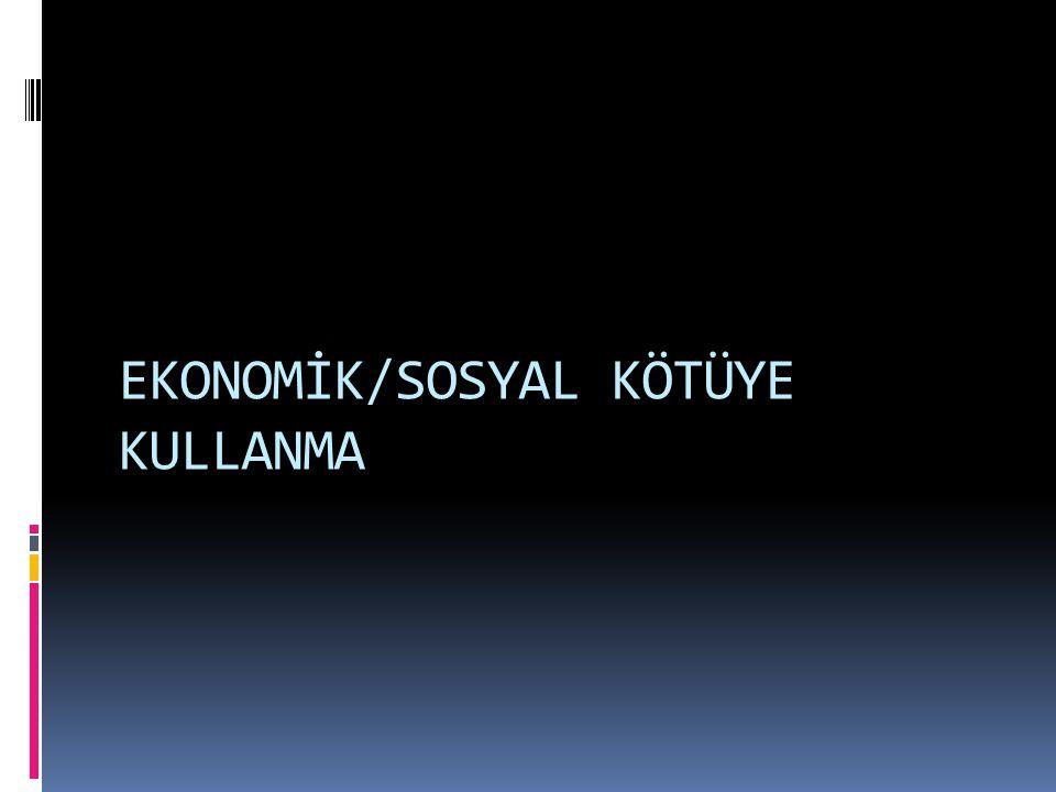 EKONOMİK/SOSYAL KÖTÜYE KULLANMA