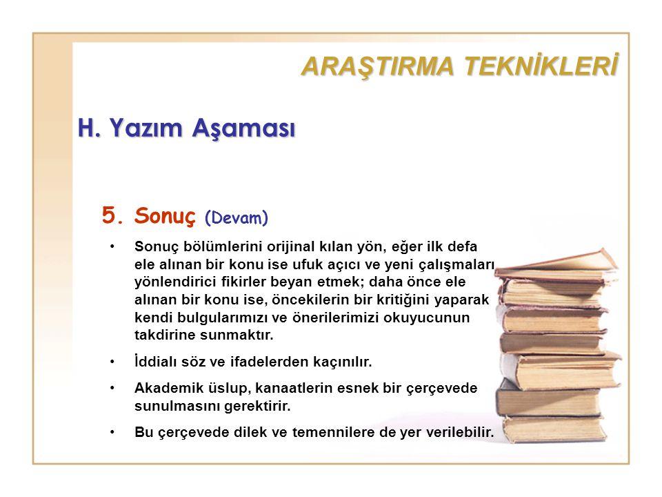 ARAŞTIRMA TEKNİKLERİ H. Yazım Aşaması 5. Sonuç (Devam)