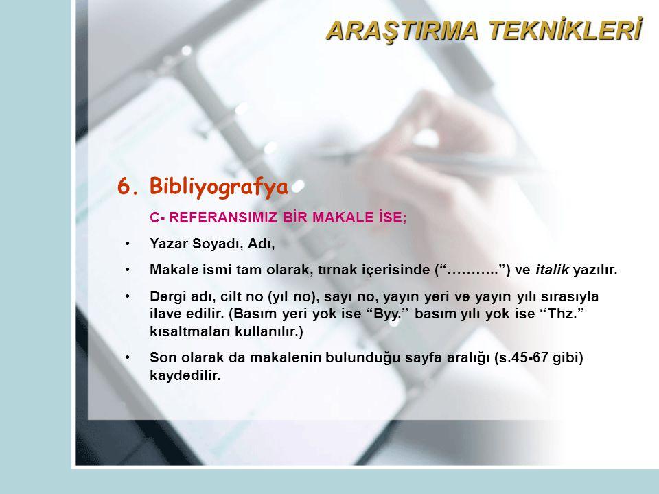 ARAŞTIRMA TEKNİKLERİ 6. Bibliyografya C- REFERANSIMIZ BİR MAKALE İSE;
