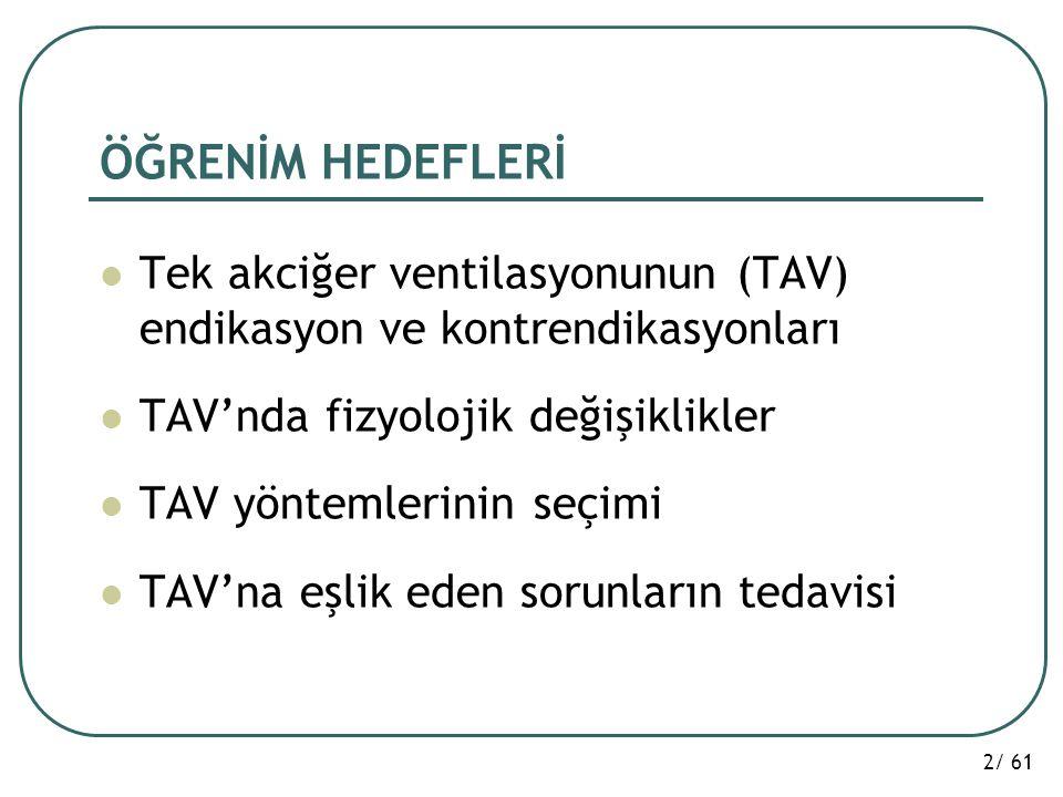 ÖĞRENİM HEDEFLERİ Tek akciğer ventilasyonunun (TAV) endikasyon ve kontrendikasyonları. TAV'nda fizyolojik değişiklikler.