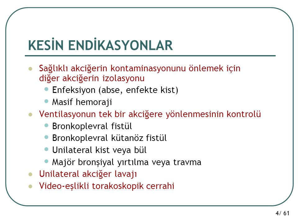 KESİN ENDİKASYONLAR Sağlıklı akciğerin kontaminasyonunu önlemek için diğer akciğerin izolasyonu. Enfeksiyon (abse, enfekte kist)