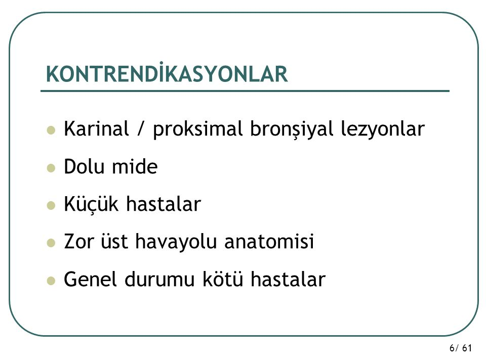 KONTRENDİKASYONLAR Karinal / proksimal bronşiyal lezyonlar Dolu mide