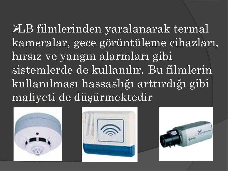 LB filmlerinden yaralanarak termal kameralar, gece görüntüleme cihazları, hırsız ve yangın alarmları gibi sistemlerde de kullanılır.
