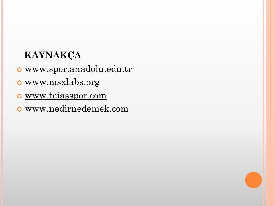KAYNAKÇA www.spor.anadolu.edu.tr www.msxlabs.org www.teiasspor.com www.nedirnedemek.com