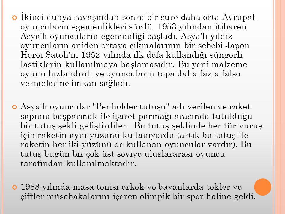 İkinci dünya savaşından sonra bir süre daha orta Avrupalı oyuncuların egemenlikleri sürdü. 1953 yılından itibaren Asya lı oyuncuların egemenliği başladı. Asya lı yıldız oyuncuların aniden ortaya çıkmalarının bir sebebi Japon Horoi Satoh ın 1952 yılında ilk defa kullandığı süngerli lastiklerin kullanılmaya başlamasıdır. Bu yeni malzeme oyunu hızlandırdı ve oyuncuların topa daha fazla falso vermelerine imkan sağladı.