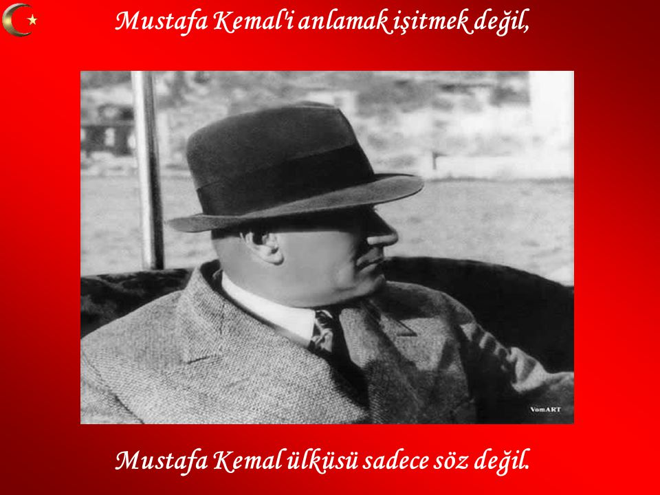 Mustafa Kemal i anlamak işitmek değil,