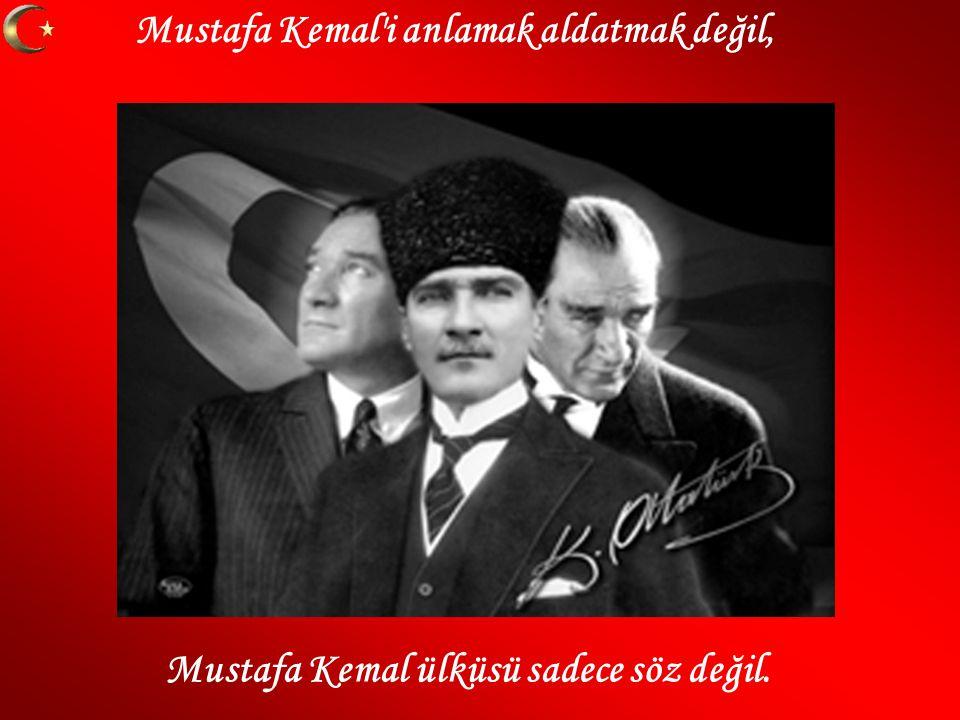 Mustafa Kemal i anlamak aldatmak değil,