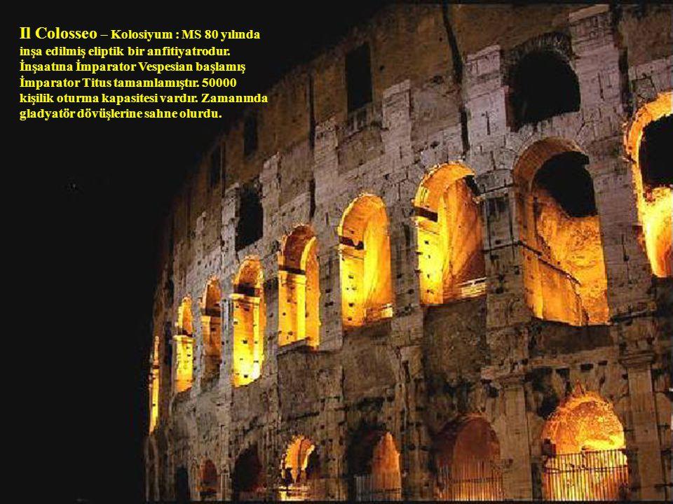 Il Colosseo – Kolosiyum : MS 80 yılında inşa edilmiş eliptik bir anfitiyatrodur.