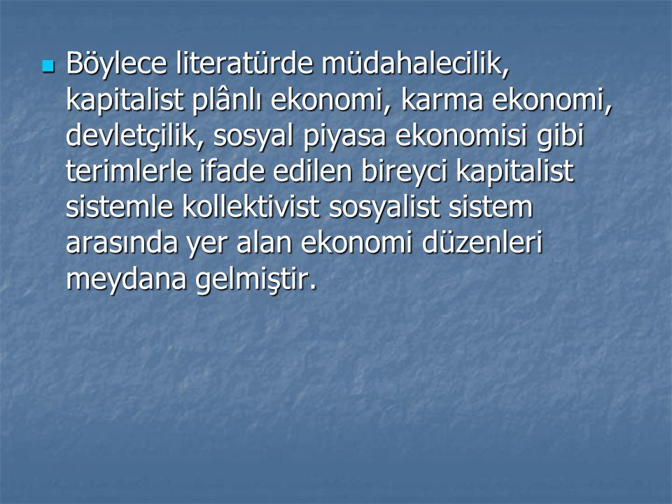 Böylece literatürde müdahalecilik, kapitalist plânlı ekonomi, karma ekonomi, devletçilik, sosyal piyasa ekonomisi gibi terimlerle ifade edilen bireyci kapitalist sistemle kollektivist sosyalist sistem arasında yer alan ekonomi düzenleri meydana gelmiştir.