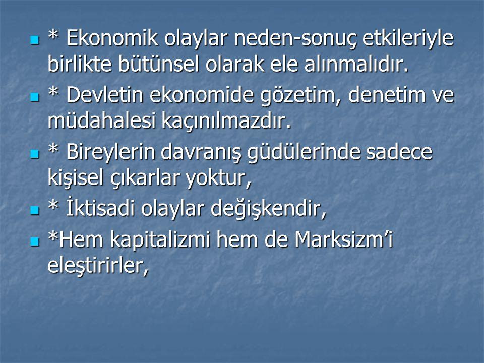* Ekonomik olaylar neden-sonuç etkileriyle birlikte bütünsel olarak ele alınmalıdır.
