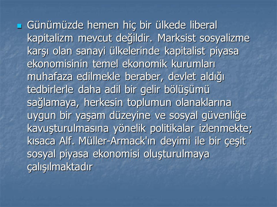 Günümüzde hemen hiç bir ülkede liberal kapitalizm mevcut değildir