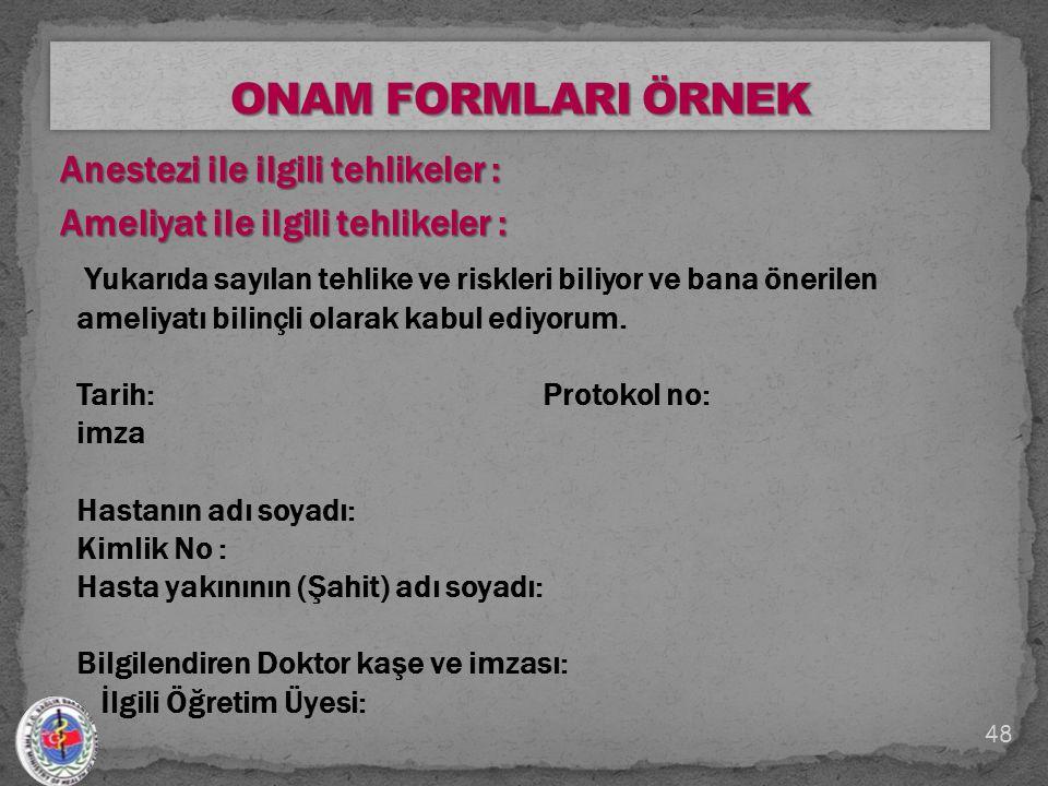 ONAM FORMLARI ÖRNEK Anestezi ile ilgili tehlikeler : Ameliyat ile ilgili tehlikeler :