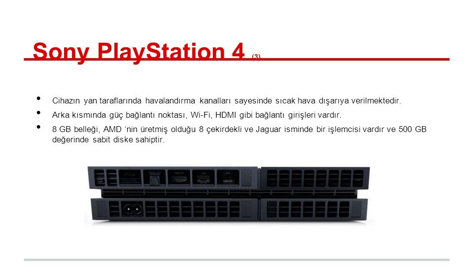 Sony PlayStation 4 (3) Cihazın yan taraflarında havalandırma kanalları sayesinde sıcak hava dışarıya verilmektedir.
