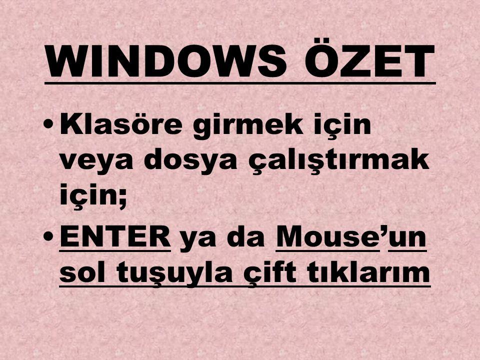 WINDOWS ÖZET Klasöre girmek için veya dosya çalıştırmak için;