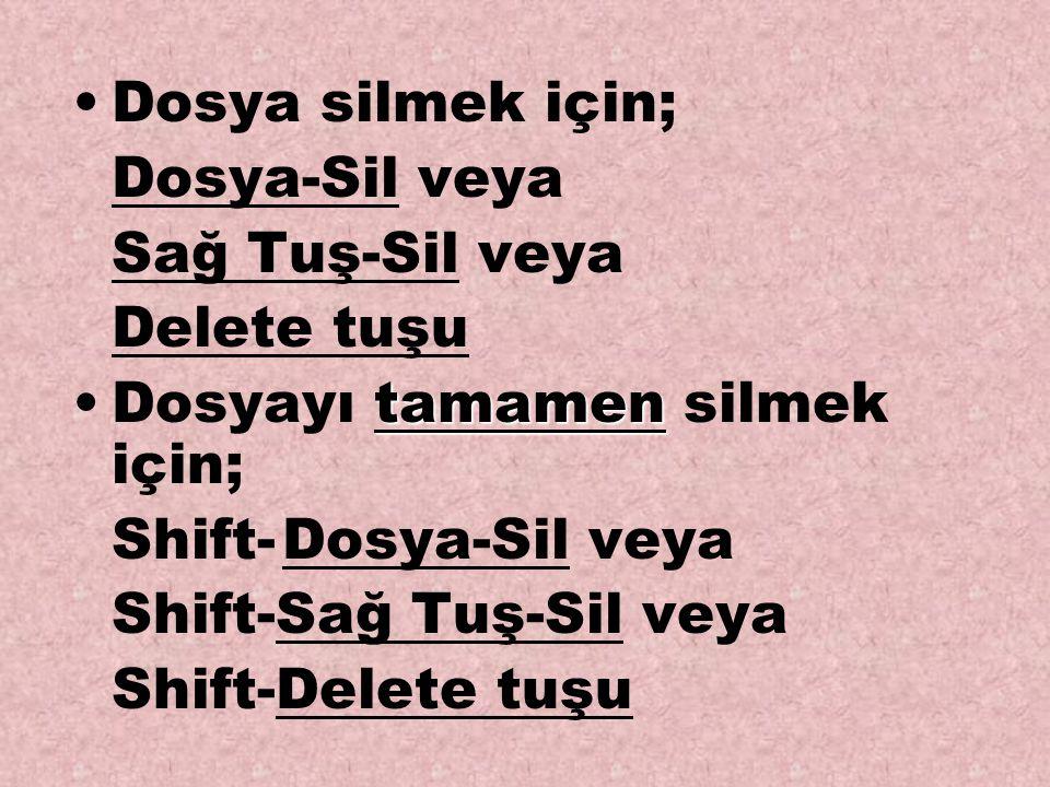 Dosya silmek için; Dosya-Sil veya. Sağ Tuş-Sil veya. Delete tuşu. Dosyayı tamamen silmek için; Shift- Dosya-Sil veya.