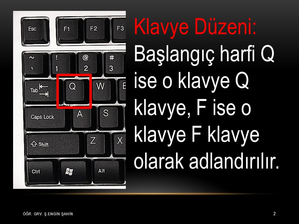 Klavye Düzeni: Başlangıç harfi Q ise o klavye Q klavye, F ise o klavye F klavye olarak adlandırılır.