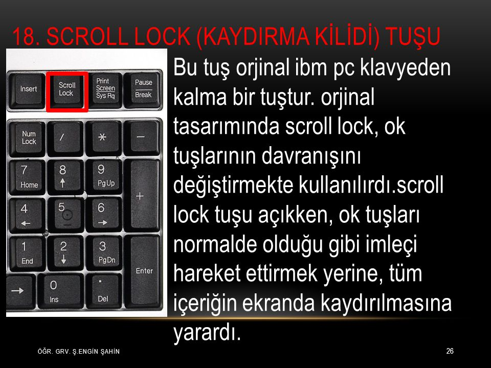18. Scroll lock (kaydIRMA KİLİDİ) tuşu