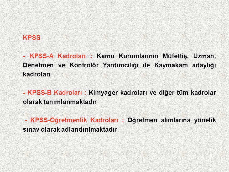 KPSS - KPSS-A Kadroları : Kamu Kurumlarının Müfettiş, Uzman, Denetmen ve Kontrolör Yardımcılığı ile Kaymakam adaylığı kadroları.
