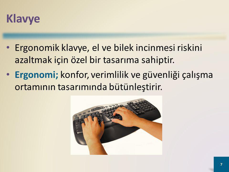 Klavye Ergonomik klavye, el ve bilek incinmesi riskini azaltmak için özel bir tasarıma sahiptir.