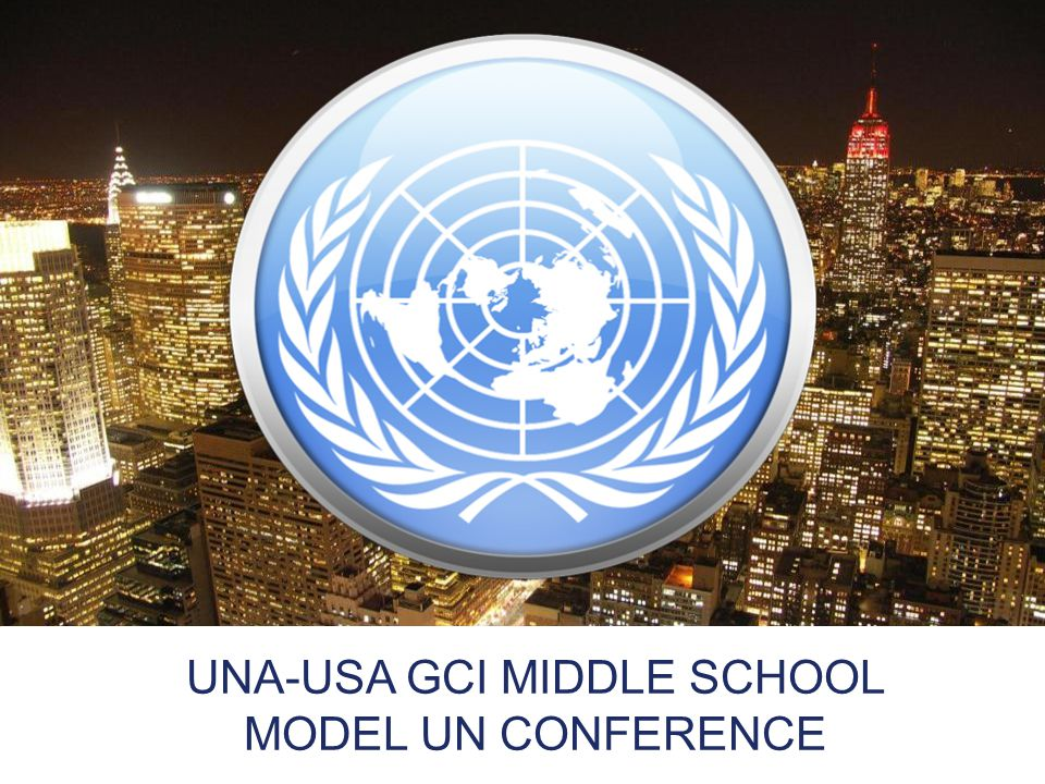 UNA-USA GCI MIDDLE SCHOOL MODEL UN CONFERENCE