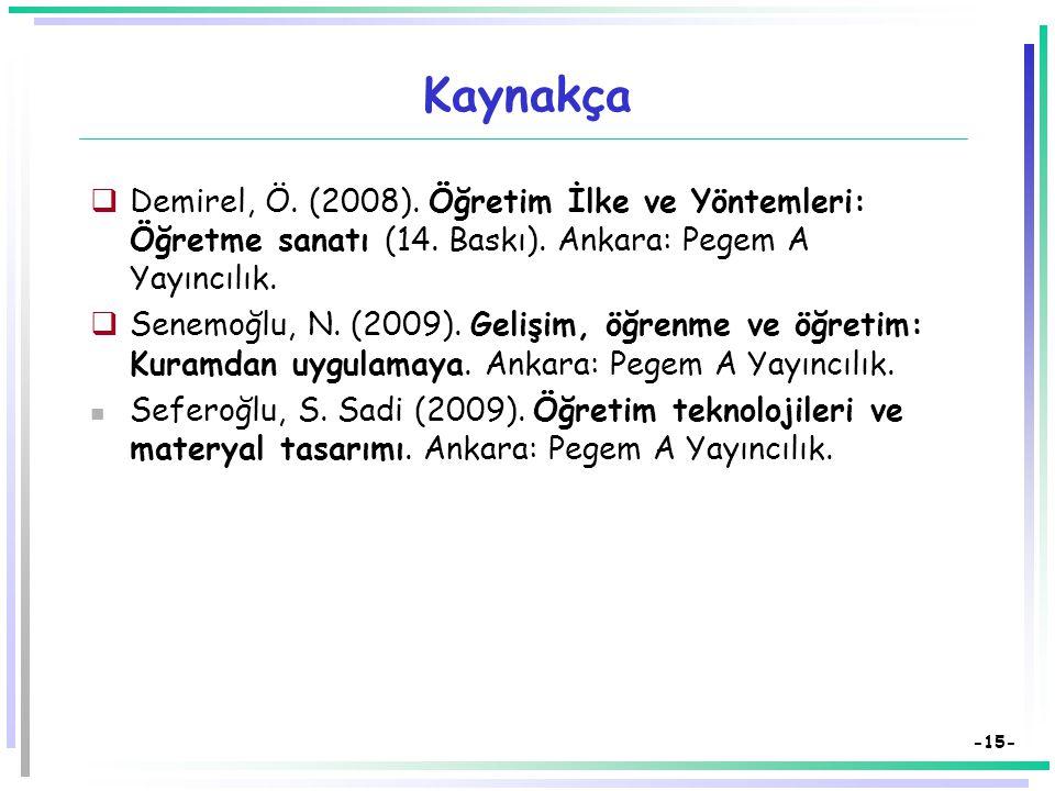 Kaynakça Demirel, Ö. (2008). Öğretim İlke ve Yöntemleri: Öğretme sanatı (14. Baskı). Ankara: Pegem A Yayıncılık.