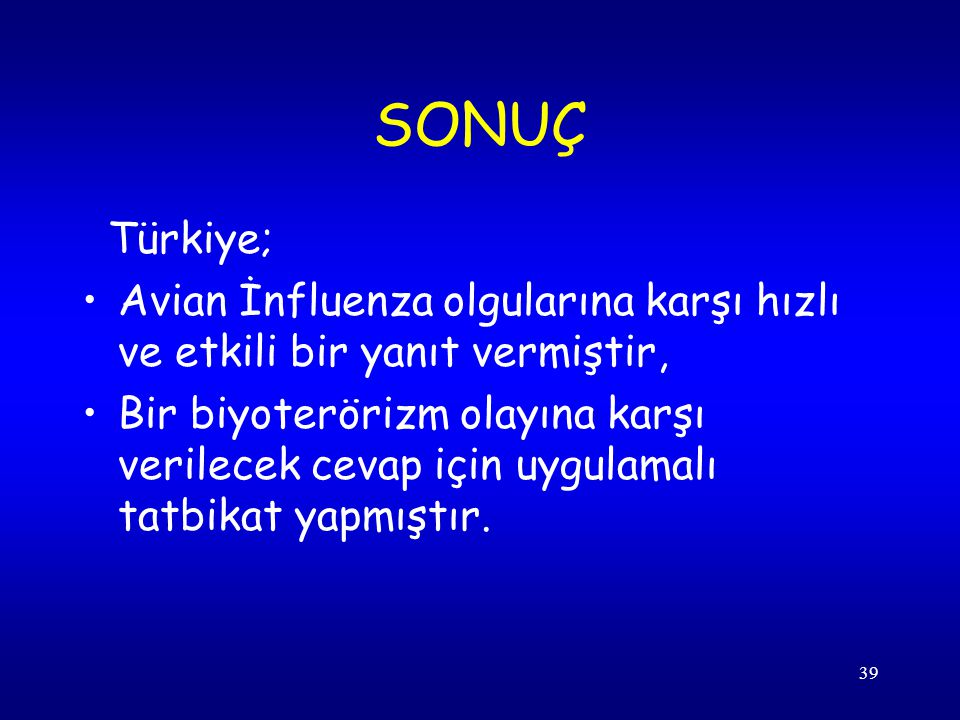 SONUÇ Türkiye; Avian İnfluenza olgularına karşı hızlı ve etkili bir yanıt vermiştir,