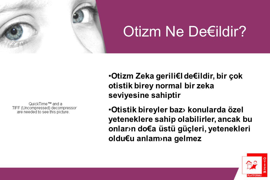 Otizm Ne De€ildir Otizm Zeka gerili€I de€ildir, bir çok otistik birey normal bir zeka seviyesine sahiptir.