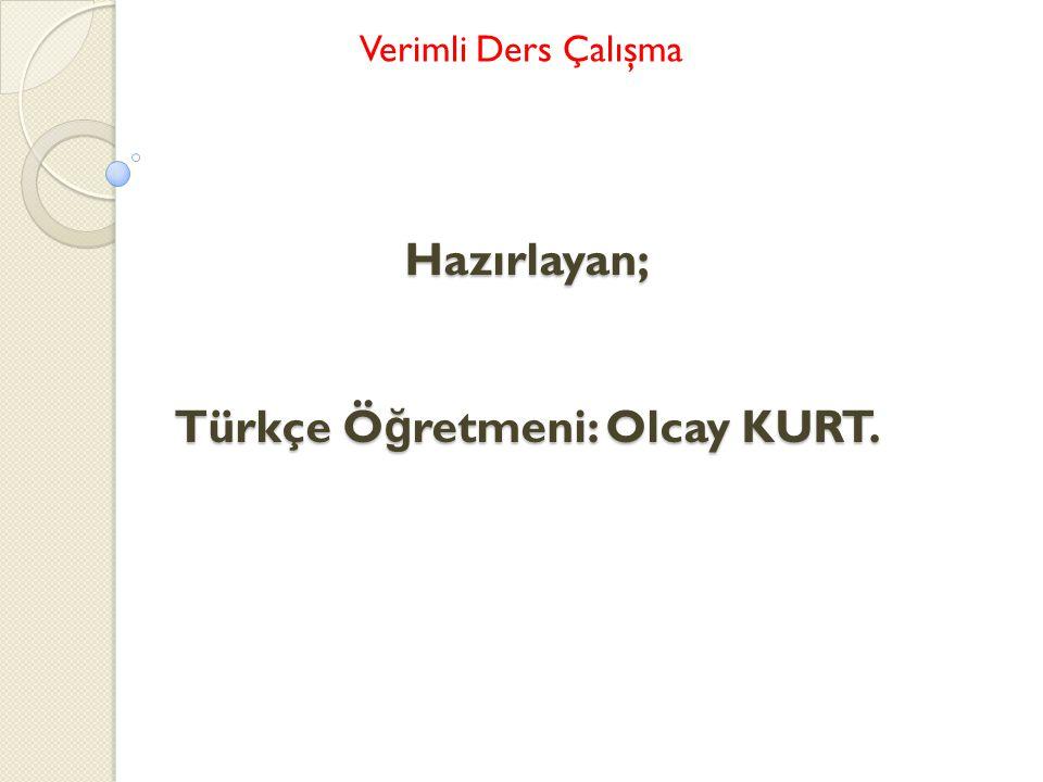 Hazırlayan; Türkçe Öğretmeni: Olcay KURT.