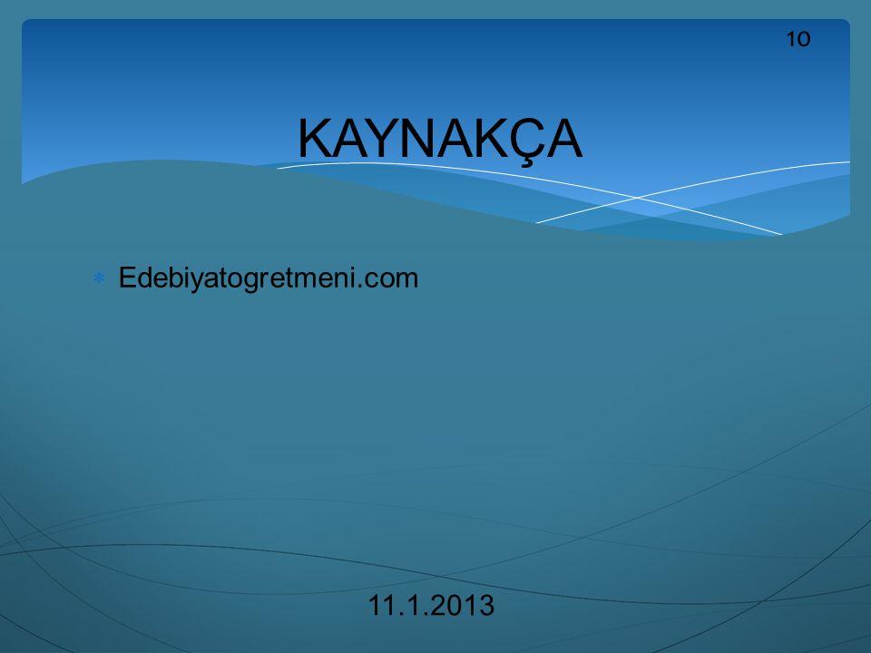KAYNAKÇA Edebiyatogretmeni.com 11.1.2013