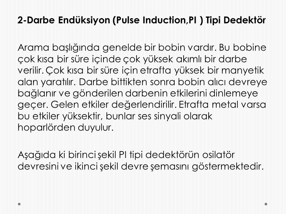 2-Darbe Endüksiyon (Pulse Induction,PI ) Tipi Dedektör