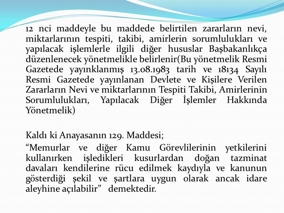 12 nci maddeyle bu maddede belirtilen zararların nevi, miktarlarının tespiti, takibi, amirlerin sorumlulukları ve yapılacak işlemlerle ilgili diğer hususlar Başbakanlıkça düzenlenecek yönetmelikle belirlenir(Bu yönetmelik Resmi Gazetede yayınklanmış 13.08.1983 tarih ve 18134 Sayılı Resmi Gazetede yayınlanan Devlete ve Kişilere Verilen Zararların Nevi ve miktarlarının Tespiti Takibi, Amirlerinin Sorumlulukları, Yapılacak Diğer İşlemler Hakkında Yönetmelik)