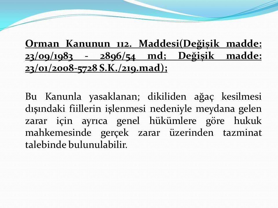 Orman Kanunun 112. Maddesi(Değişik madde: 23/09/1983 - 2896/54 md; Değişik madde: 23/01/2008-5728 S.K./219.mad);