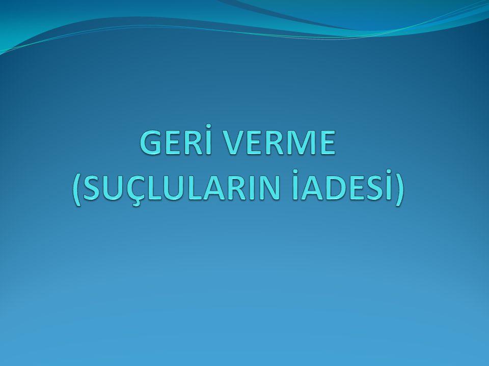 GERİ VERME (SUÇLULARIN İADESİ)