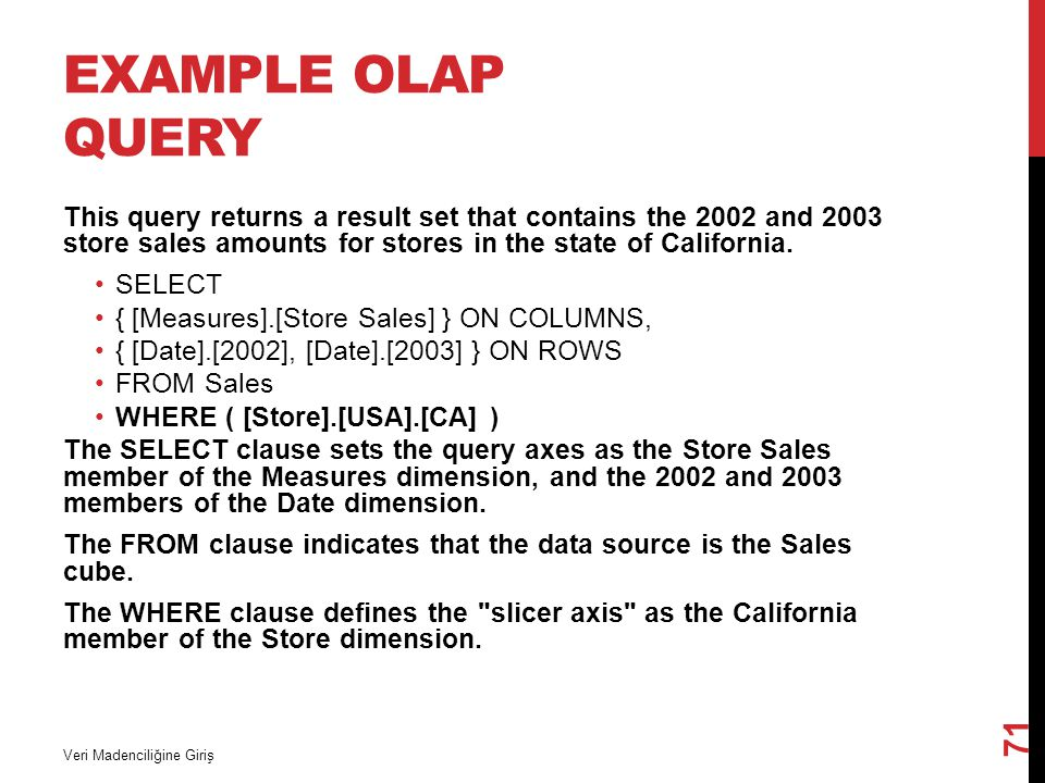 Example OLAP query This query returns a result set that contains the 2002 and 2003 store sales amounts for stores in the state of California.