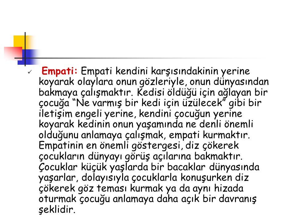 Empati: Empati kendini karşısındakinin yerine koyarak olaylara onun gözleriyle, onun dünyasından bakmaya çalışmaktır.