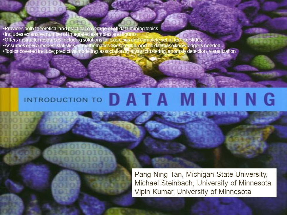 Provides both theoretical and practical coverage of all data mining topics.