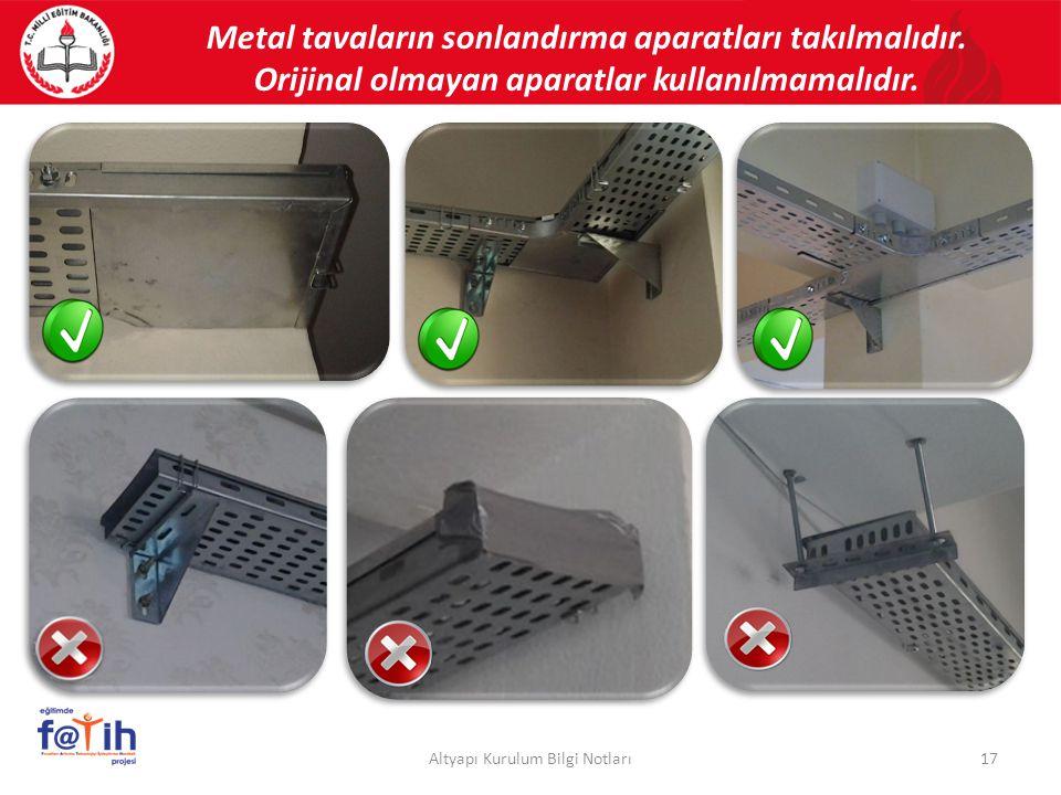 Metal tavaların sonlandırma aparatları takılmalıdır.
