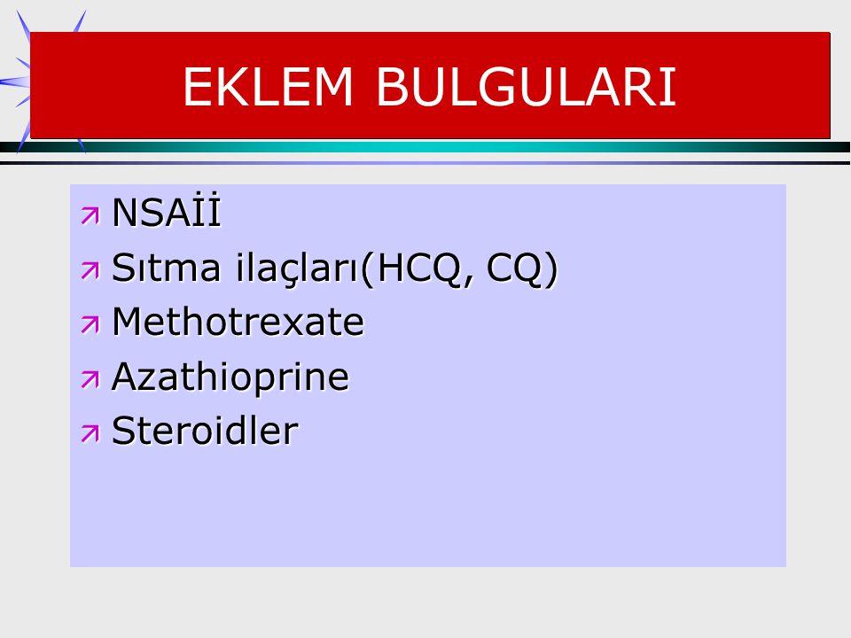 EKLEM BULGULARI NSAİİ Sıtma ilaçları(HCQ, CQ) Methotrexate