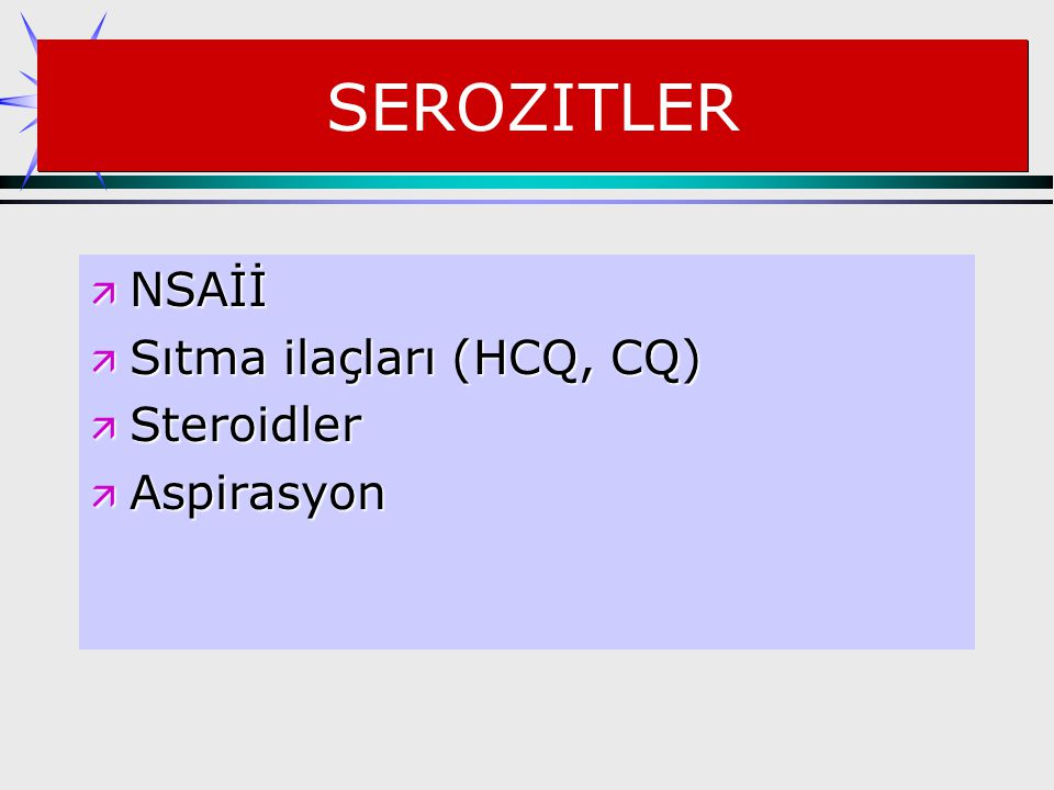 SEROZITLER NSAİİ Sıtma ilaçları (HCQ, CQ) Steroidler Aspirasyon