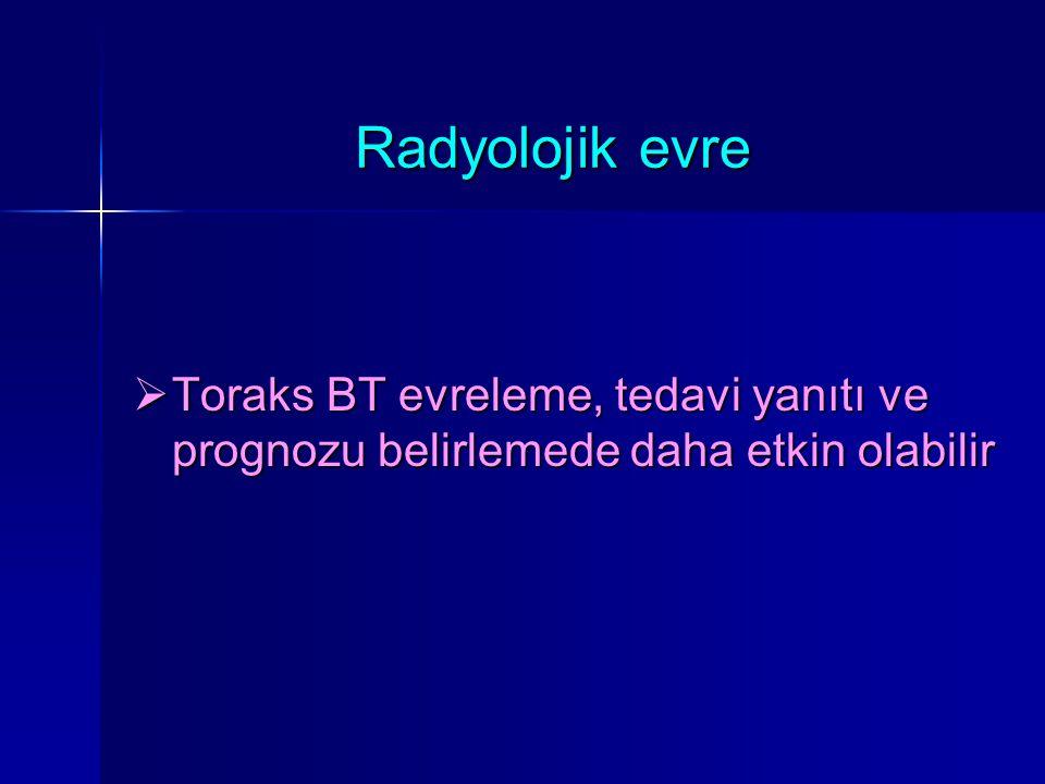 Radyolojik evre Toraks BT evreleme, tedavi yanıtı ve prognozu belirlemede daha etkin olabilir.