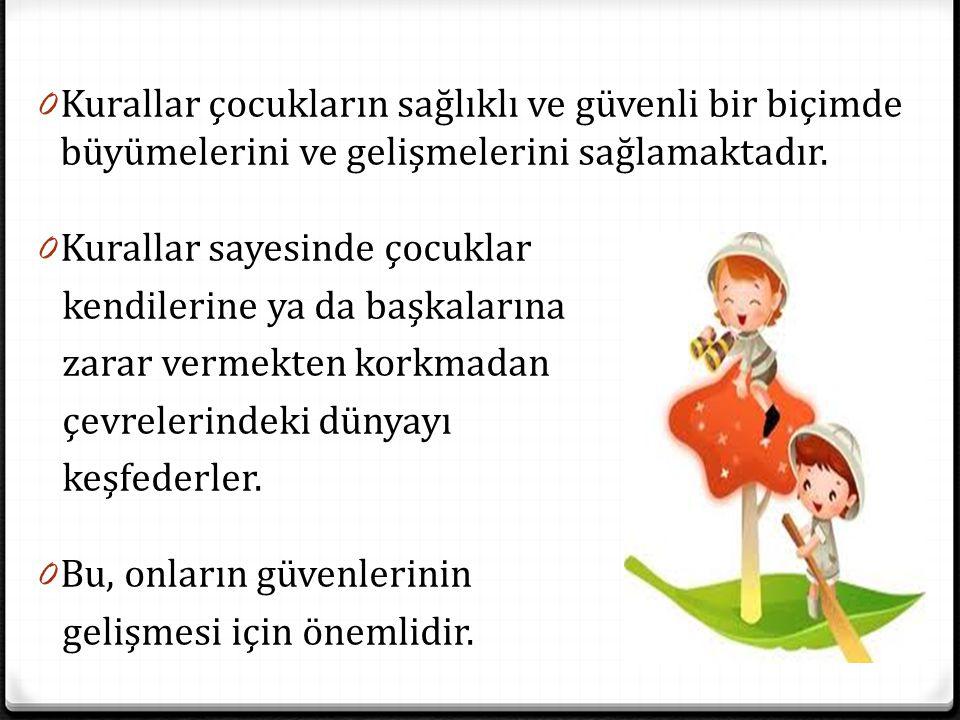 Kurallar çocukların sağlıklı ve güvenli bir biçimde büyümelerini ve gelişmelerini sağlamaktadır.