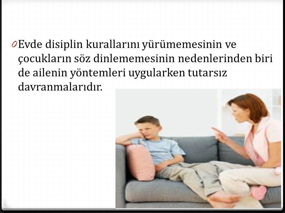 Evde disiplin kurallarını yürümemesinin ve çocukların söz dinlememesinin nedenlerinden biri de ailenin yöntemleri uygularken tutarsız davranmalarıdır.