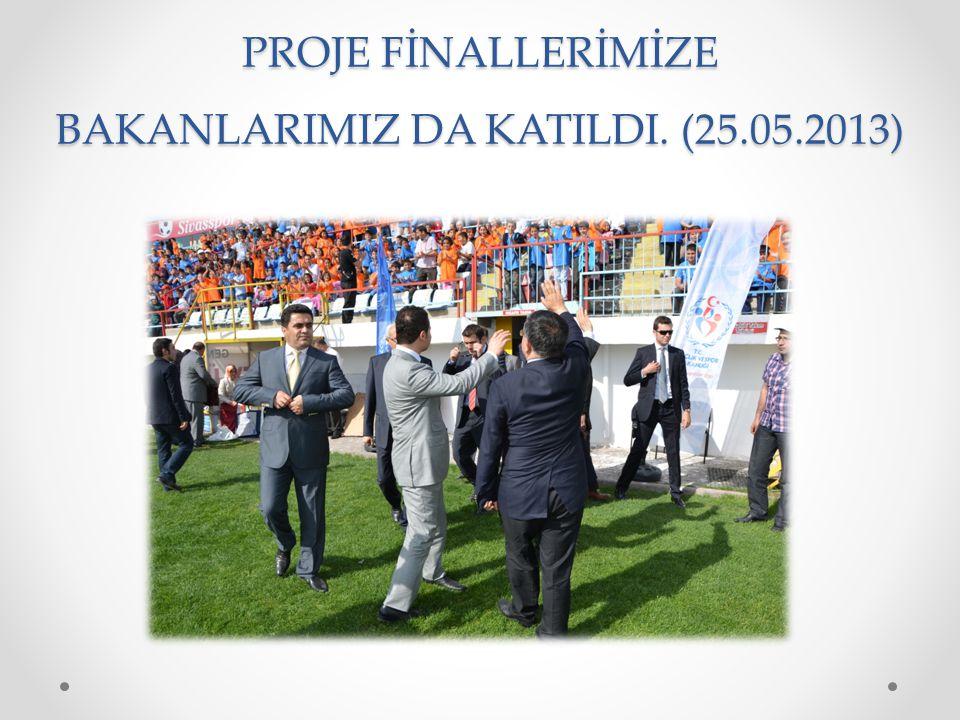 PROJE FİNALLERİMİZE BAKANLARIMIZ DA KATILDI. (25.05.2013)